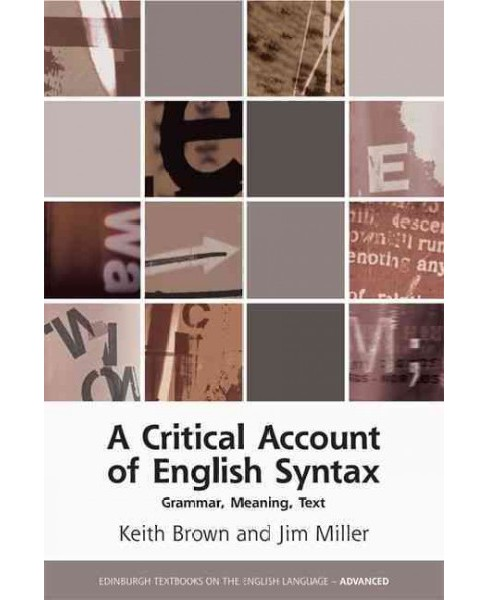 Critical Account of English Syntax : Grammar, Meaning, Text (Paperback) (Keith Brown & Jim Miller) - image 1 of 1