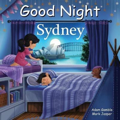 Good Night Sydney - (Good Night Our World) by  Adam Gamble & Mark Jasper (Board Book)