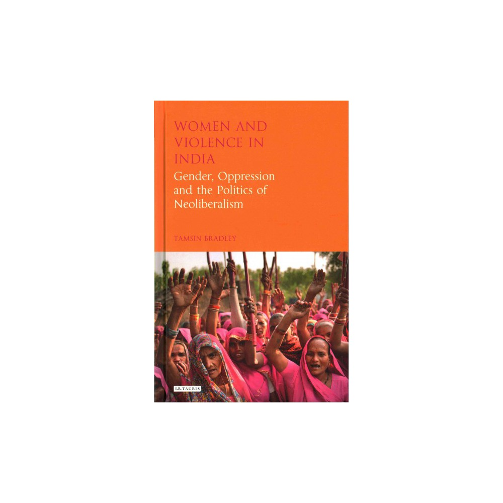 Women and Violence in India : Gender, Oppression and the Politics of Neoliberalism (Hardcover) (Tamsin