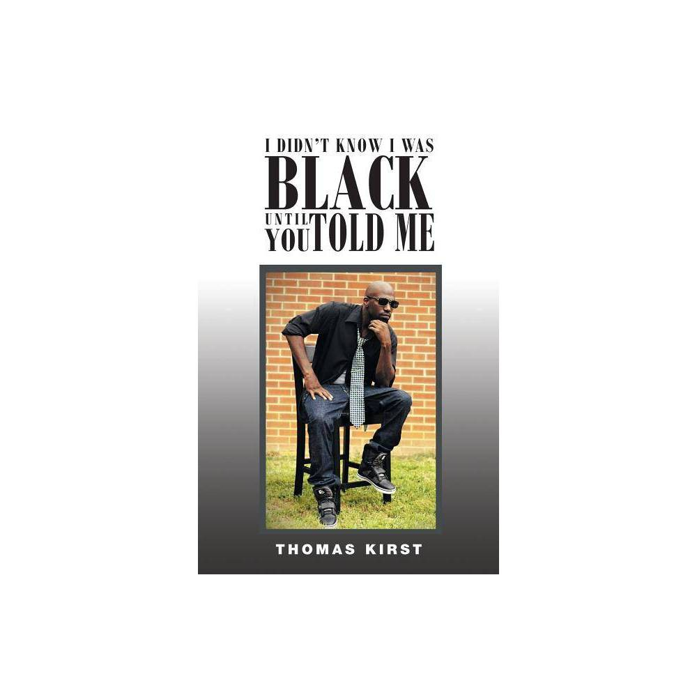 I Didn T Know I Was Black Until You Told Me By Thomas Kirst Paperback