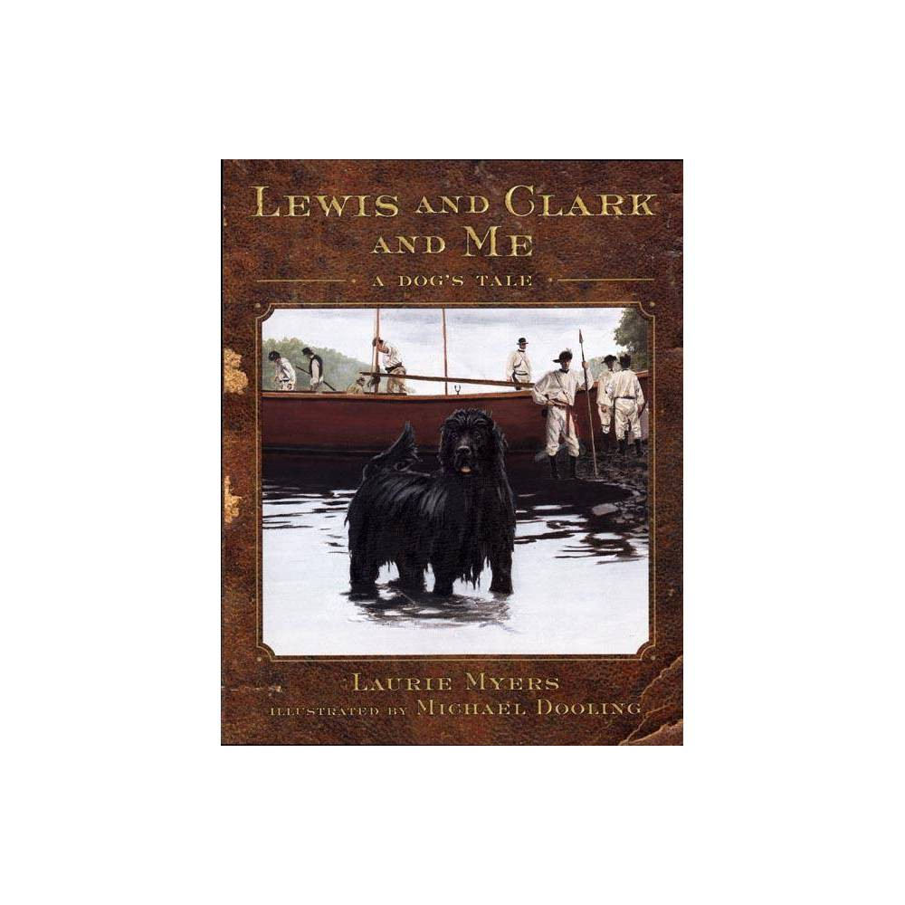 Lewis and Clark and Me - (Lewis & Clark Expedition) by Laurie Myers (Hardcover) was $19.99 now $13.39 (33.0% off)