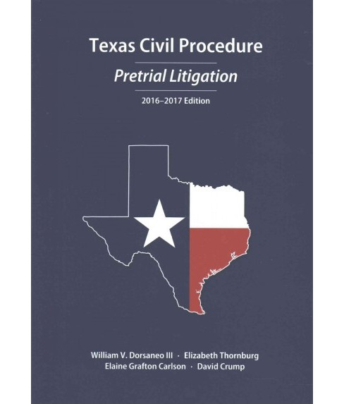 Texas Civil Procedure 2016-2017 : Pre-Trial Litigation (Paperback) (William V., III Dorsaneo) - image 1 of 1