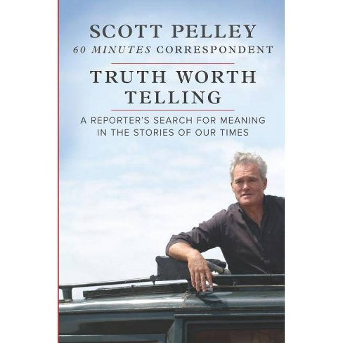 Truth Worth Telling - by  Scott Pelley (Hardcover) - image 1 of 1