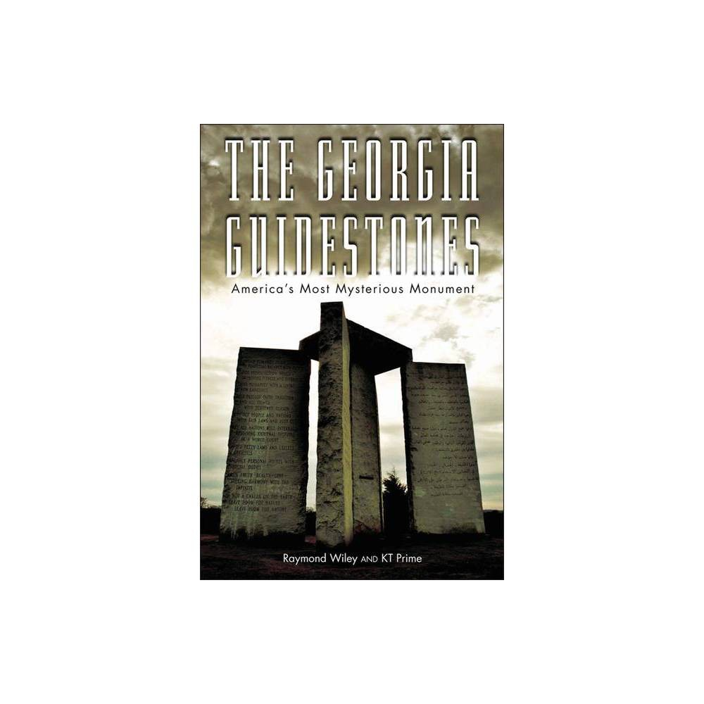 The Georgia Guidestones - by Raymond Wiley & Kt Prime (Paperback)