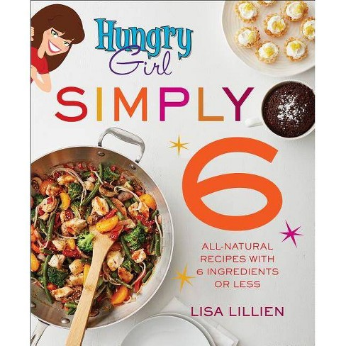 Hungry Girl Simply 6 : All-Natural Recipes With 6 Ingredients or Less -  by Lisa Lillien (Paperback) - image 1 of 1