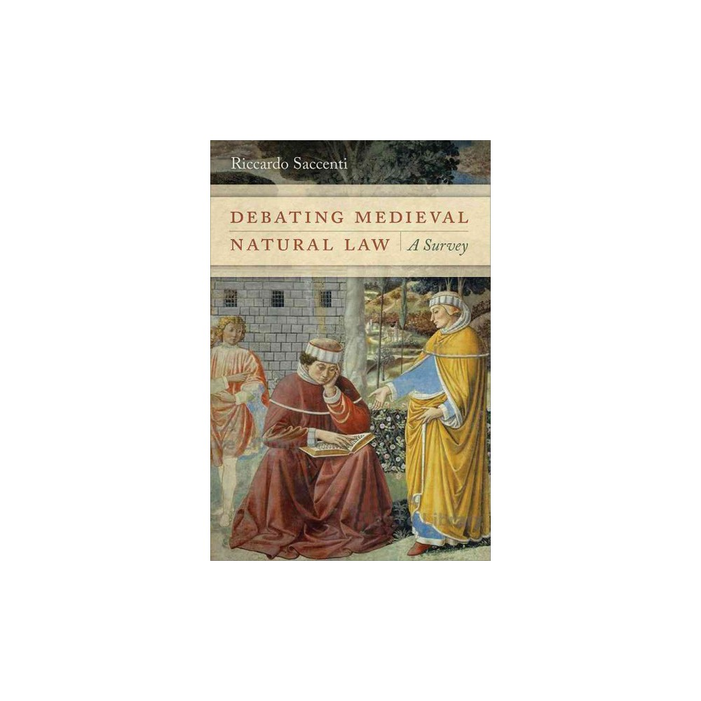 Debating Medieval Natural Law : A Survey (Hardcover) (Riccardo Saccenti)