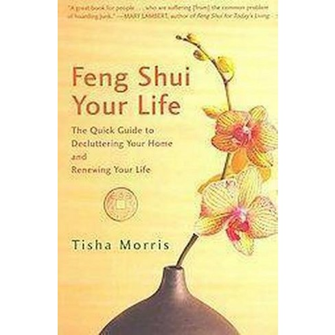 Feng Shui Your Life The Quick Guide To Decluttering Your Home And
