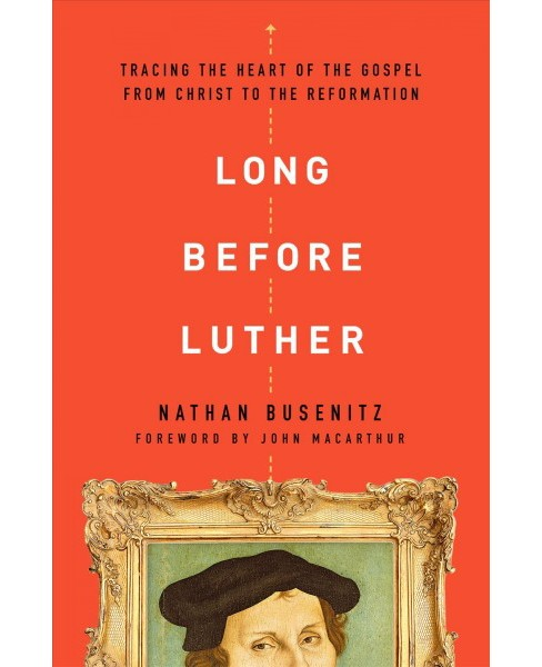 Long Before Luther : Tracing the Heart of the Gospel from Christ to the Reformation -  (Paperback) - image 1 of 1