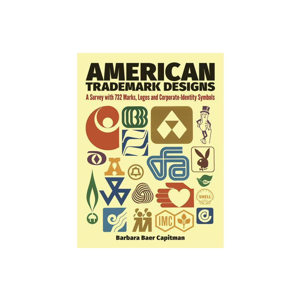 American Trademark Designs - (Dover Pictorial Archive S) by Barbara Baer Capitman (Paperback) This collection of 732 American trademarks and symbols is widely representative of major past and current trends in American trademark design. The marks are arranged in categories that include entertainment, education, real estate, insurance, food and beverage, retailing, transportation, utilities, heavy industry, and others, and are chosen from local and internationally known examples. Reprinted in black-and-white, the marks appear here in their standard form on signs, letterheads, book bindings, T-shirts, sugar bags, household appliances, bank checks, drinking cups, coasters, screened commercials and printed ads, ashtrays, clothing labels, shopping bags, awnings, and so on. For several current trademarks, earlier versions are also illustrated and dated, tracing trademark genealogies of possible interest both as history and design. Captions identify the trademarks, giving year of design, and, when known, the name of the designer. The editor in her introduction describes the development of American trademarks from Ralston Purina's homespun  checkerboard square  to the Cities Service corporate  triangle.  Notes on the specialized uses and requirements of various kinds of marks introduce each section. This is a remarkable sourcebook for graphic artists, students, and commercial designers. Social psychologists, market researchers, and others interested in group behavior may find it the starting point of ideas and experiments. This book also has a curious fascination as browsing, illustrating at a glance how familiar, memorable, and widespread trademarks seem to be. Original Dover (1976) publication.
