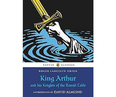 King Arthur and His Knights of the Round ( Puffin Classics) (Paperback) by Roger Lancelyn Green - image 1 of 1