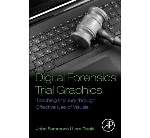 Digital Forensics Trial Graphics : Teaching the Jury Through Effective Use of Visuals (Paperback) (John - image 1 of 1