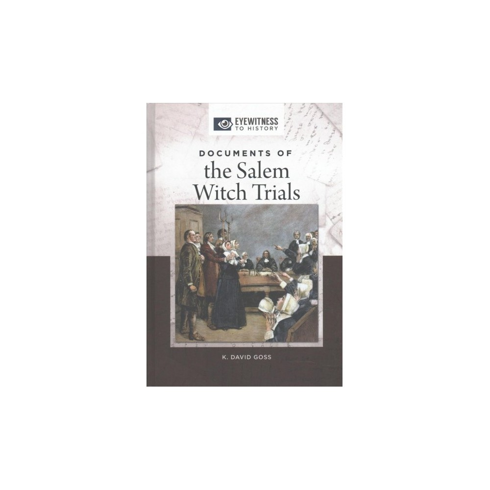 Documents of the Salem Witch Trials - (Eyewitness to History) by K. David Goss (Hardcover)