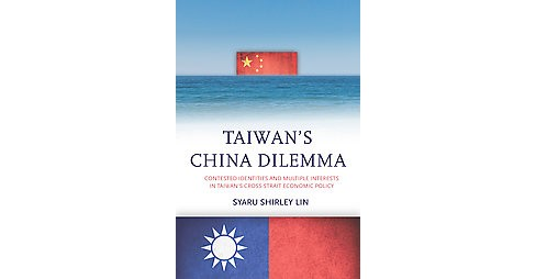 Taiwan's China Dilemma : Contested Identities and Multiple Interests in Taiwan's Cross-Strait Economic - image 1 of 1