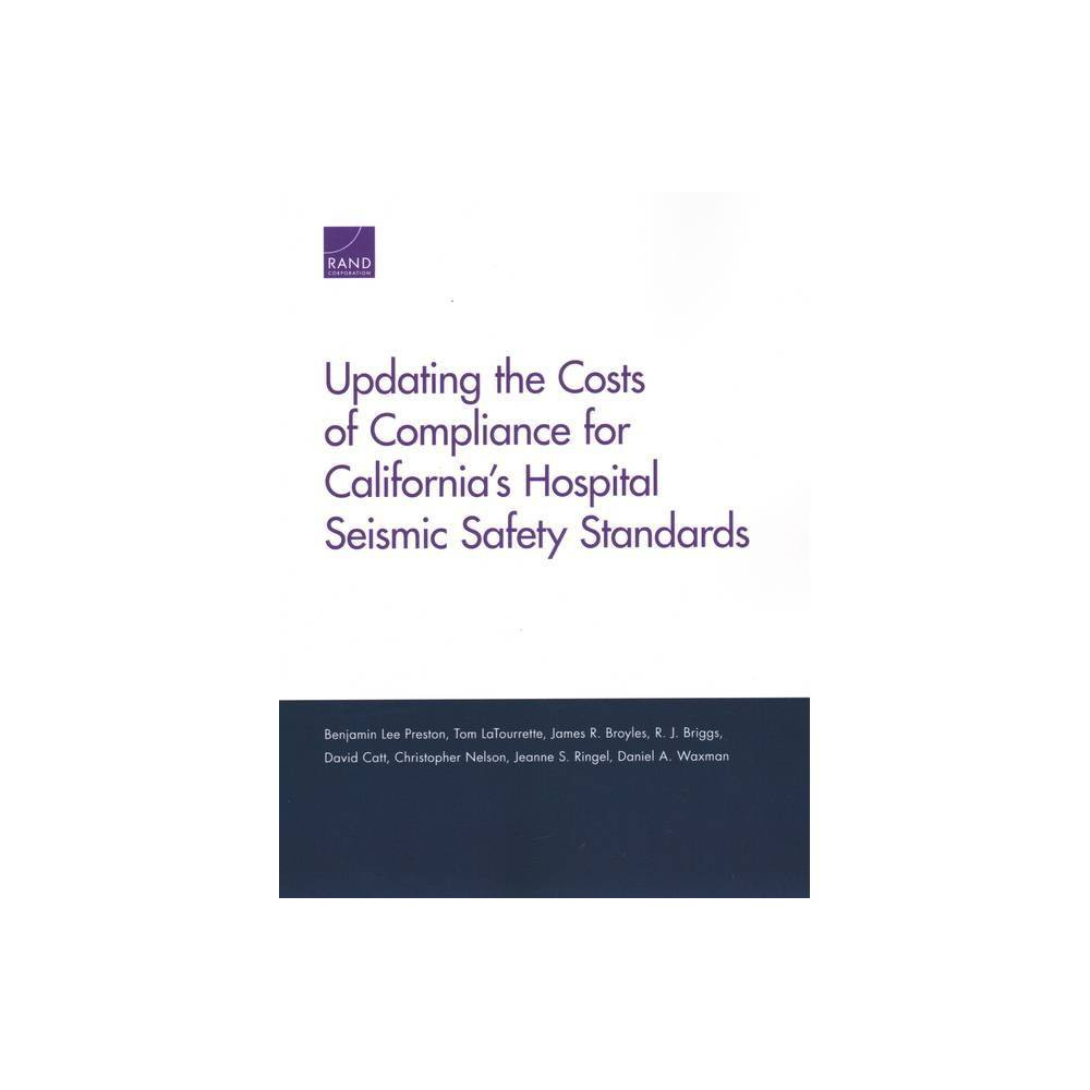 Updating The Costs Of Compliance For California S Hospital Seismic Safety Standards By Benjamin Preston Paperback