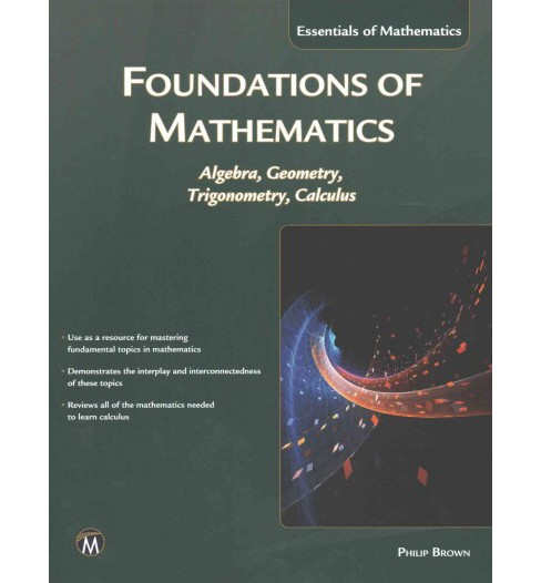 Foundations of Mathematics : Algebra, Geometry, Trigonometry and Calculus (Paperback) (Philip Brown) - image 1 of 1