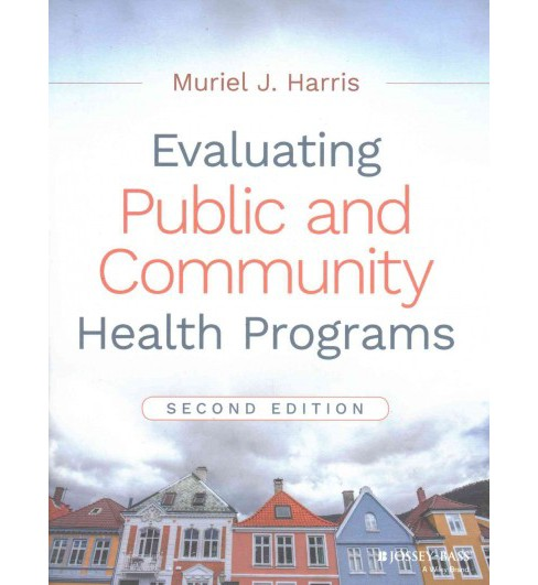 Evaluating Public and Community Health Programs (Paperback) (Muriel J. Harris) - image 1 of 1