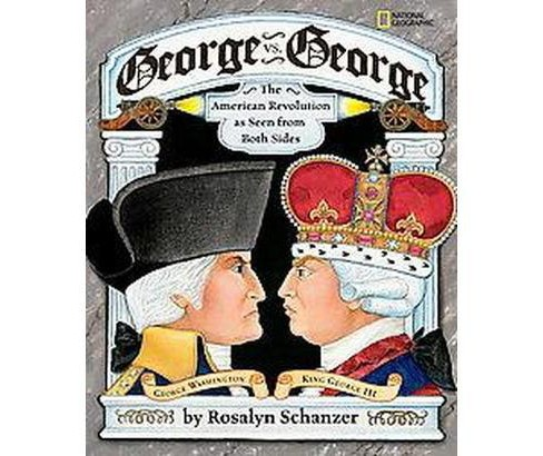 george vs. george : the american revolution as seen from both sides (Reprint) (Paperback) (Rosalyn - image 1 of 1