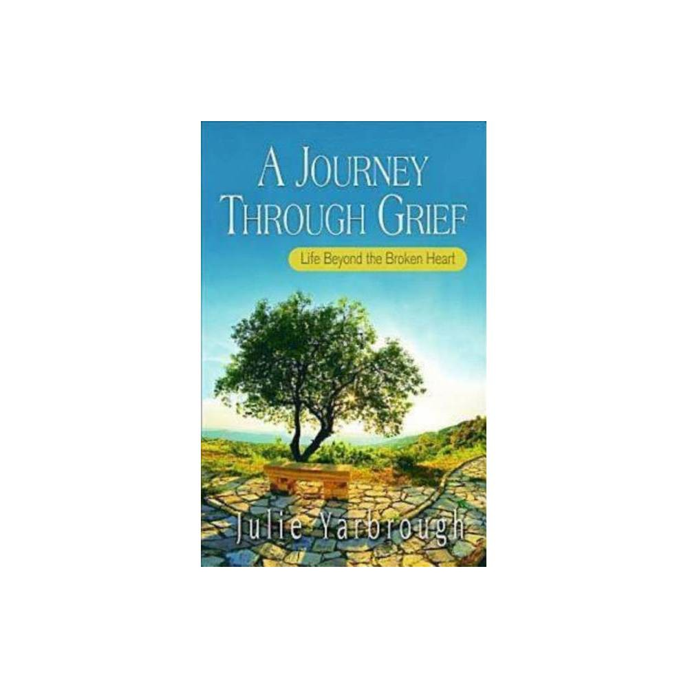 A Journey Through Grief Beyond The Broken Heart By Julie Yarbrough Paperback