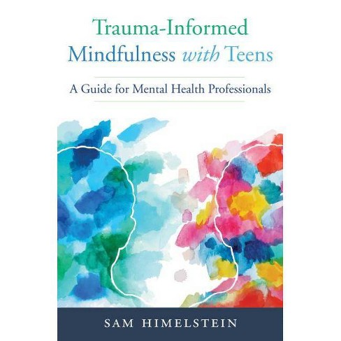 Trauma-Informed Mindfulness with Teens - by  Sam Himelstein (Paperback) - image 1 of 1