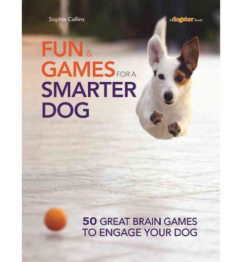 Fun & Games for a Smarter Dog (Paperback) (Sophie Collins) - image 1 of 1