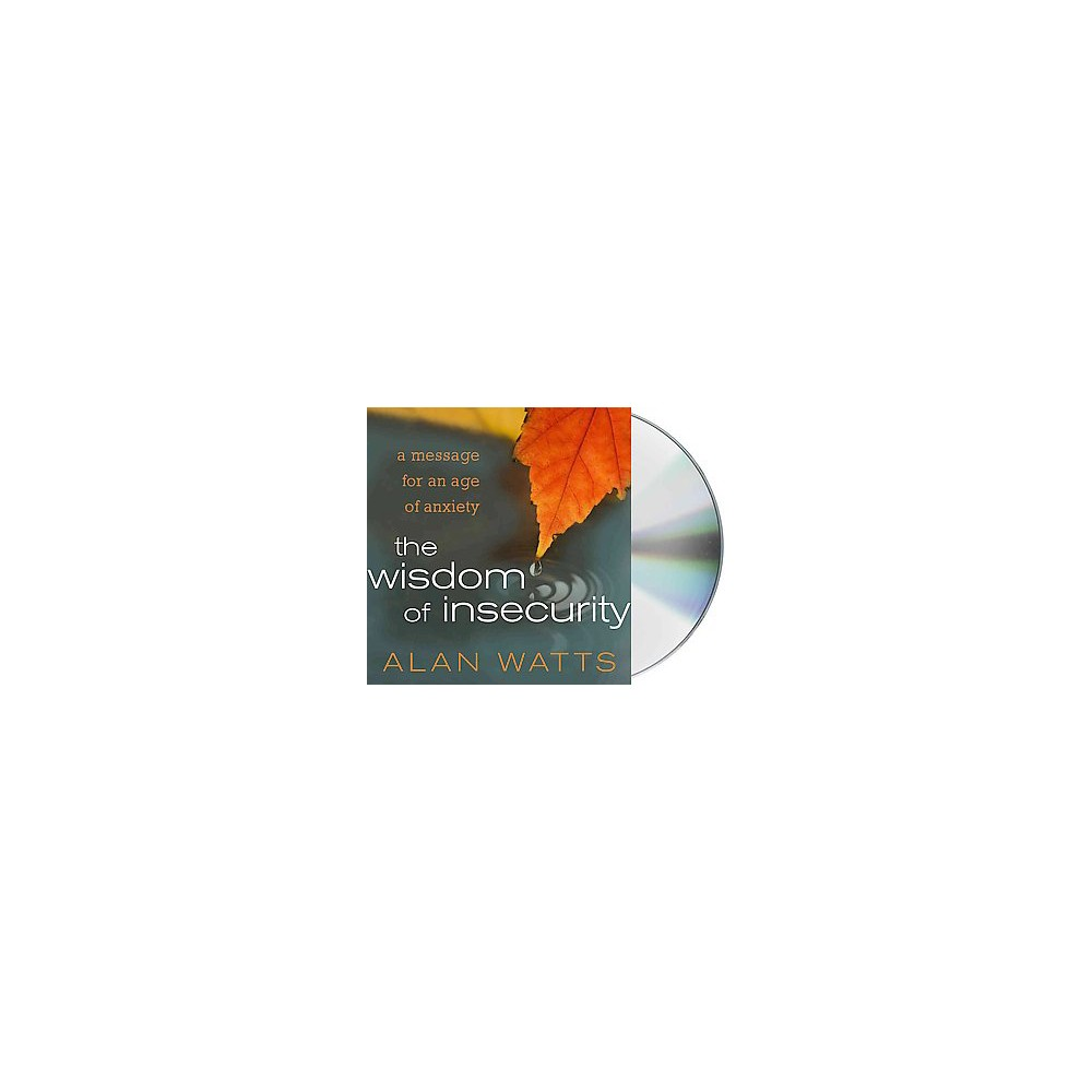 Wisdom of Insecurity : A Message for an Age of Anxiety (Unabridged) (CD/Spoken Word) (Alan Watts)