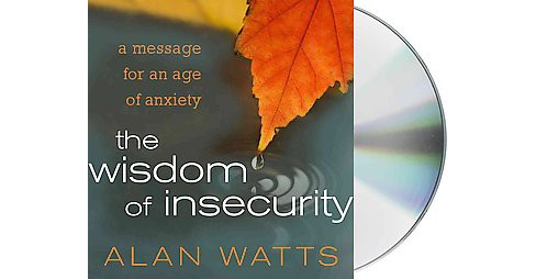 Wisdom of Insecurity : A Message for an Age of Anxiety (Unabridged) (CD/Spoken Word) (Alan Watts) - image 1 of 1