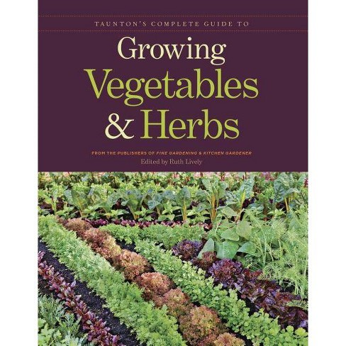 Taunton's Complete Guide to Growing Vegetables and Herbs - (Paperback) - image 1 of 1
