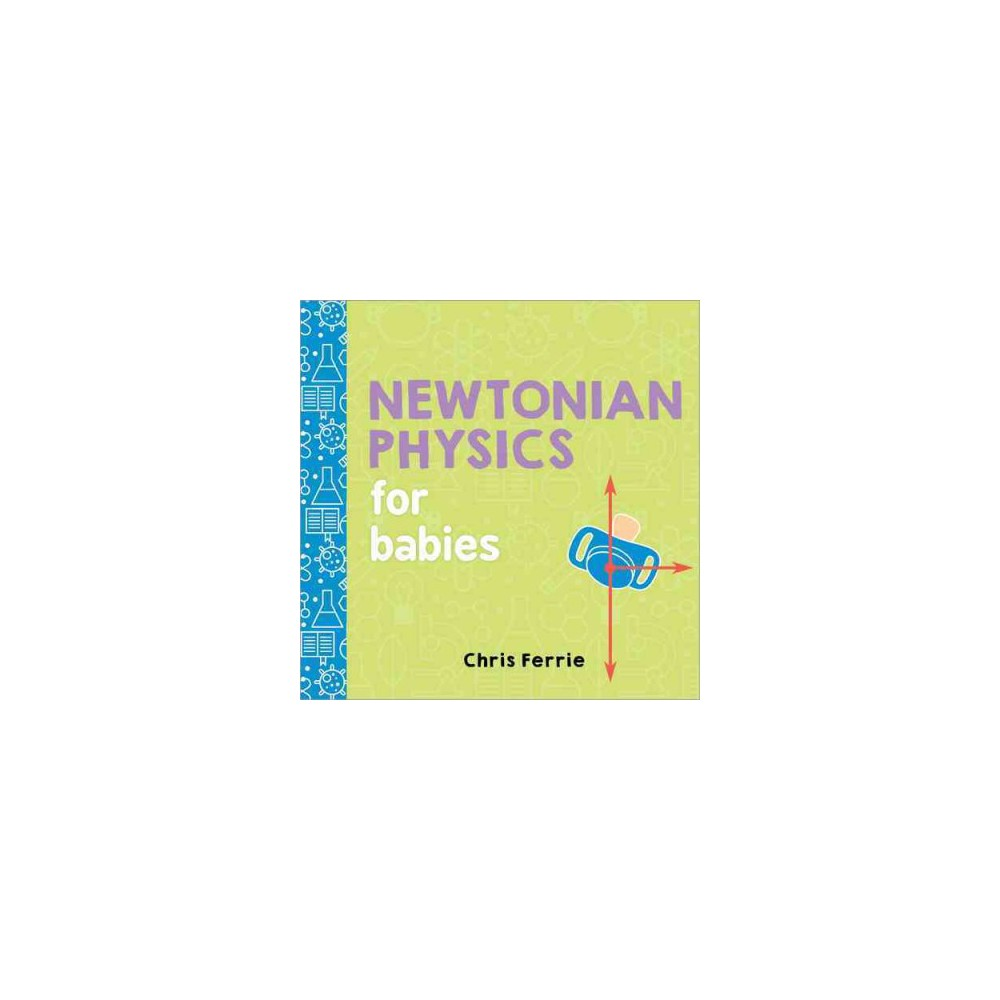 Newtonian Physics for Babies (Hardcover) (Chris Ferrie)