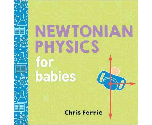 Newtonian Physics for Babies (Hardcover) (Chris Ferrie) - image 1 of 1