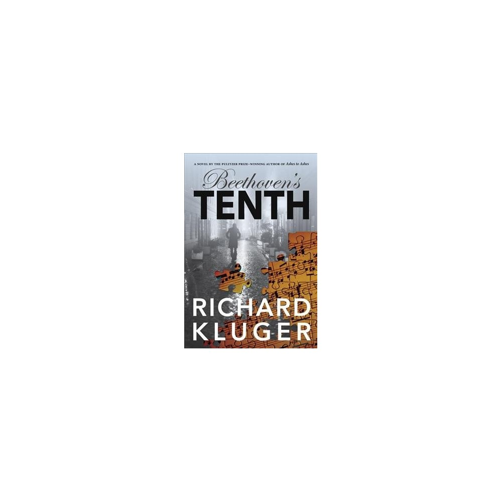 Beethoven's Tenth - by Richard Kluger (Hardcover)