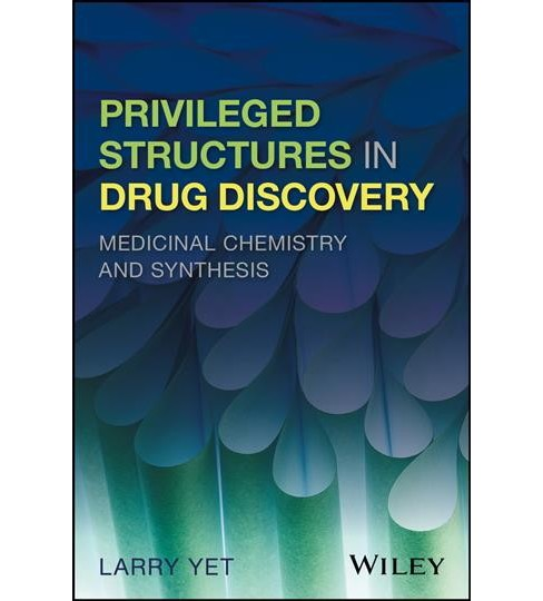 Privileged Structures in Drug Discovery : Medicinal Chemistry and Synthesis -  by Larry Yet (Hardcover) - image 1 of 1
