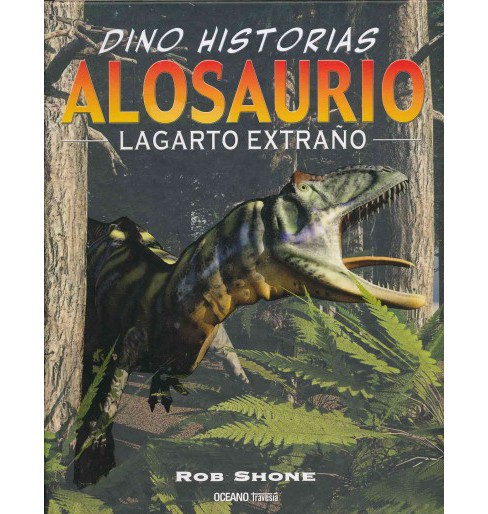 Alosaurio / Allosaurus : Lagarto Extrano / the Strange Lizard (Hardcover) (Rob Shone) - image 1 of 1