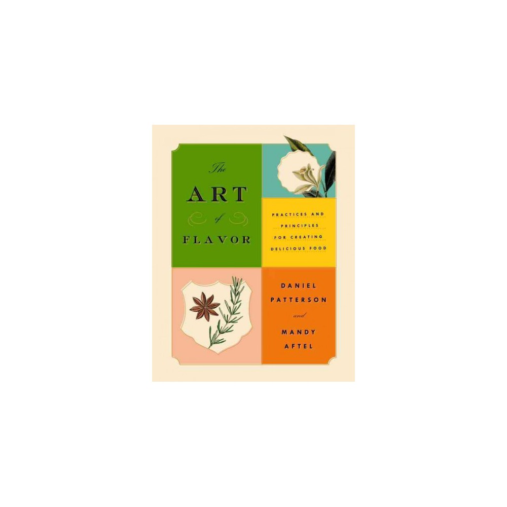 Art of Flavor : Practices and Principles for Creating Delicious Food - (Hardcover)