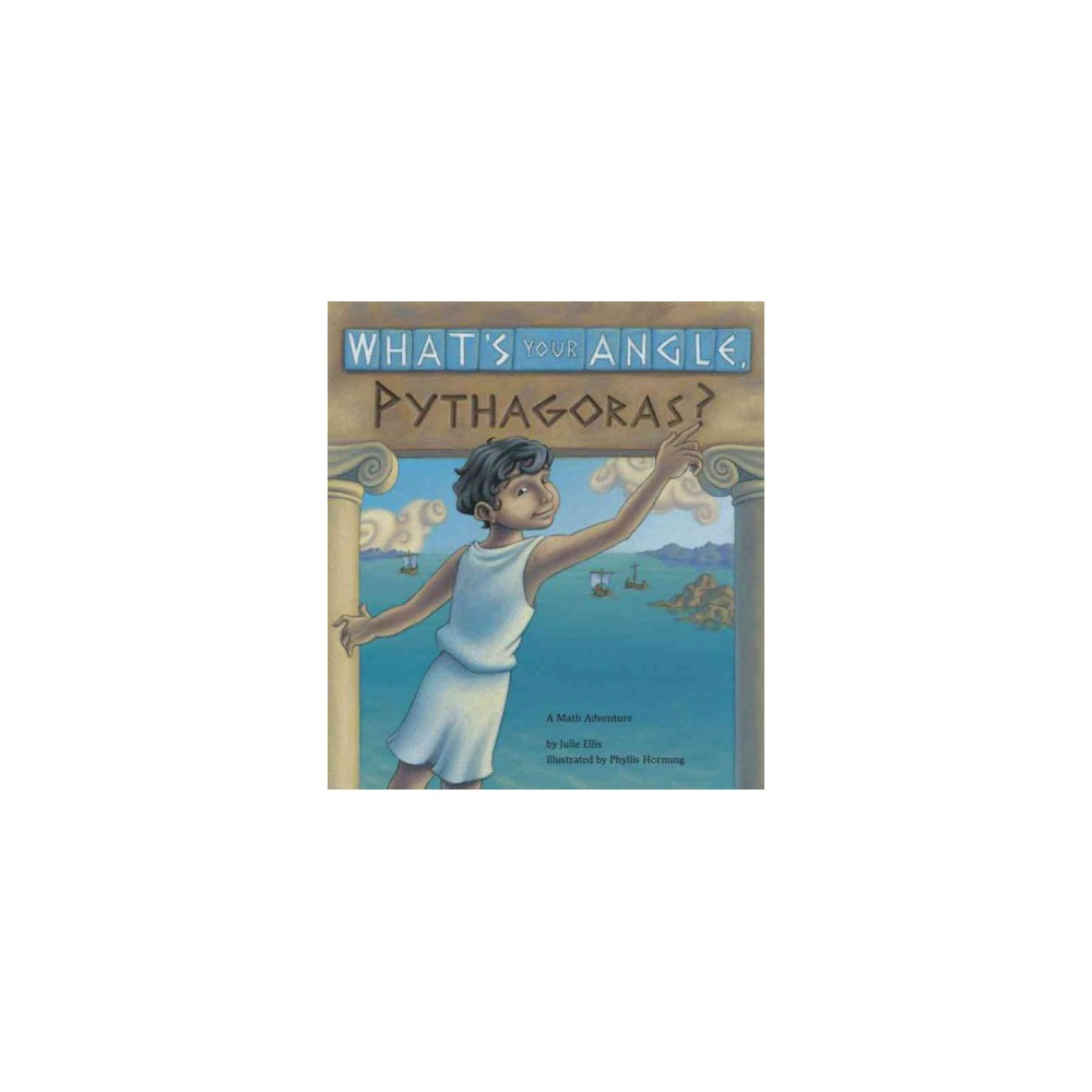 What's Your Angle, Pythagoras? : A Math Adventure - by Julie Ellis (Paperback)