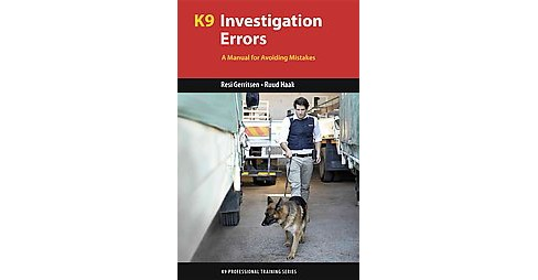 K9 Investigation Errors : A Manual for Avoiding Mistakes (Paperback) (Dr. Resi Gerritsen & Ruud Haak) - image 1 of 1