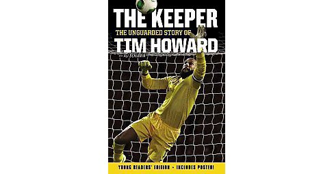 Keeper : The Unguarded Story of Tim Howard (Hardcover) - image 1 of 1