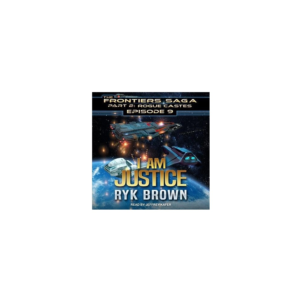 I Am Justice - (Frontiers Saga Part 2 : Rogue Castes) by Ryk Brown (MP3-CD)