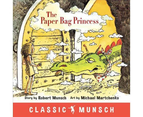 Paper Bag Princess -  Reprint (Classic Munsch) by Robert N. Munsch (Paperback) - image 1 of 1