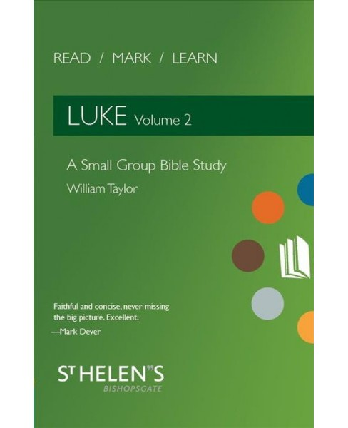 Luke : A Small Group Bible Study -  (Read Mark Learn)  Book 2 Revised by William Taylor (Paperback) - image 1 of 1