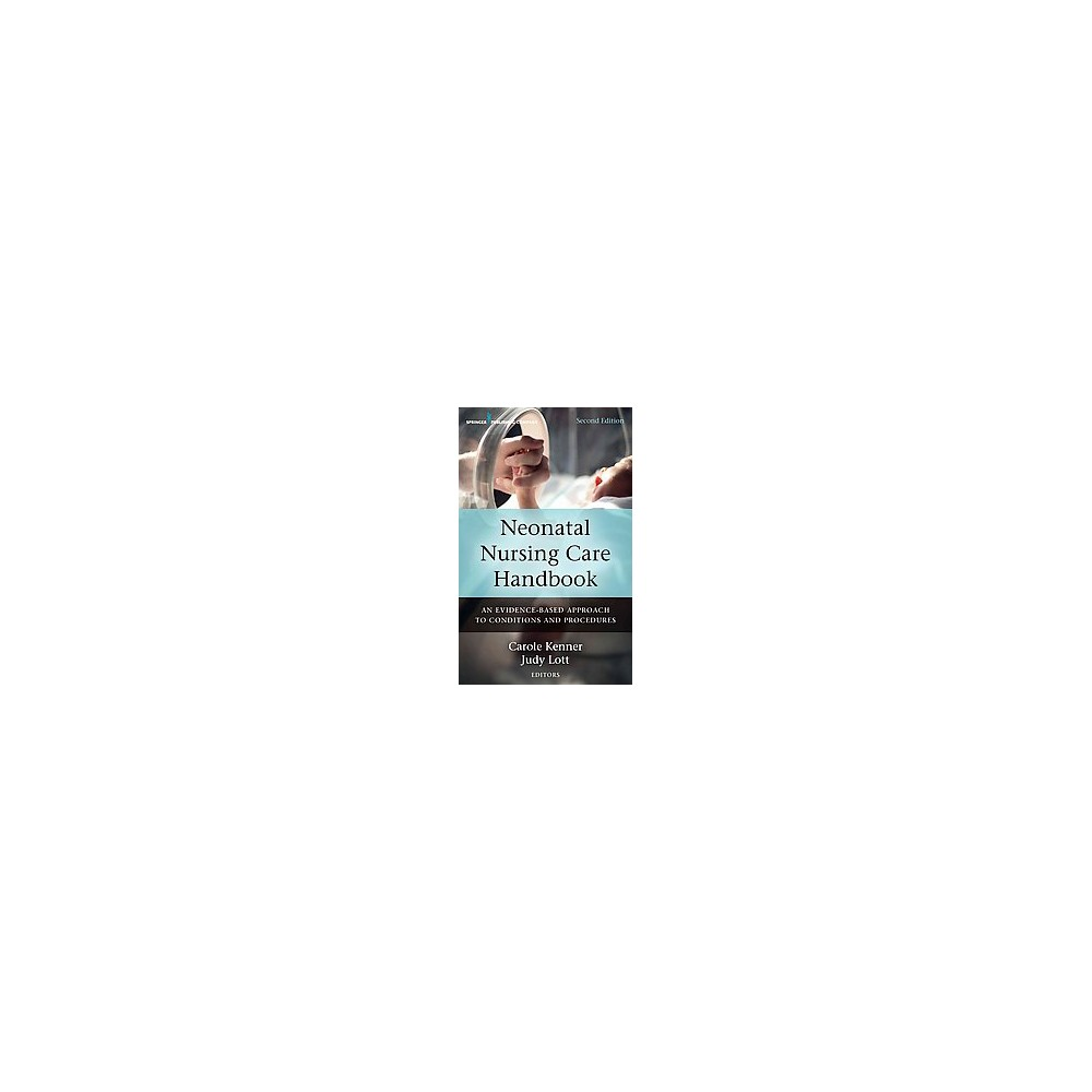 Neonatal Nursing Care Handbook : An Evidence-Based Approach to Conditions and Procedures (Paperback)