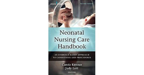 Neonatal Nursing Care Handbook : An Evidence-Based Approach to Conditions and Procedures (Paperback) - image 1 of 1