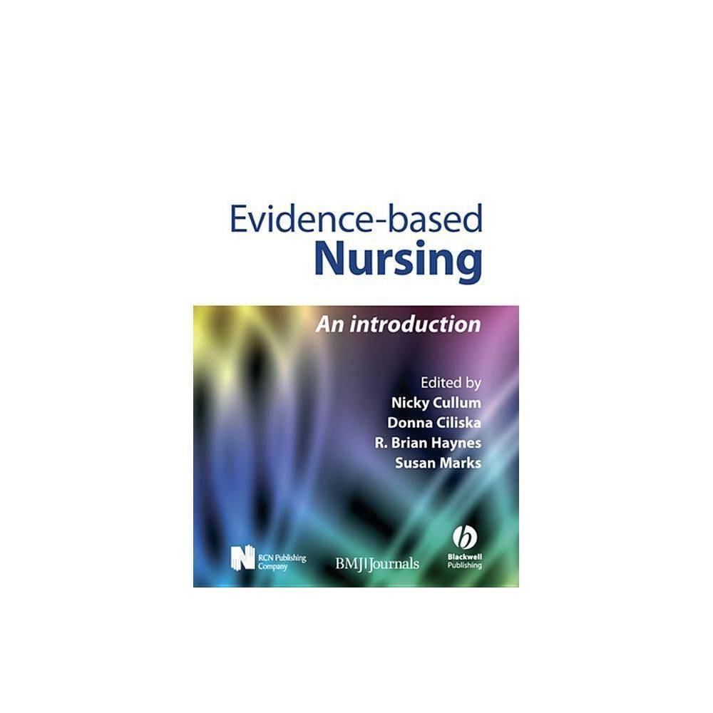 Evidence Based Nursing By Nicky Cullum Donna Ciliska Brian Haynes Susan Marks Paperback