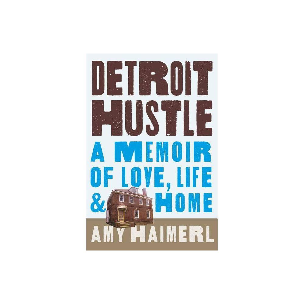 Detroit Hustle By Amy Haimerl Hardcover