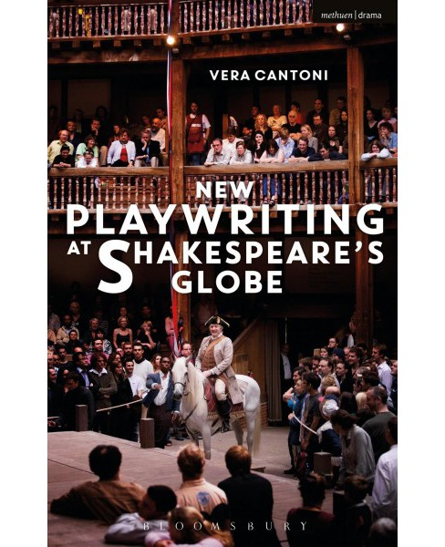 New Playwriting at Shakespeare's Globe -  by Vera Cantoni (Hardcover) - image 1 of 1