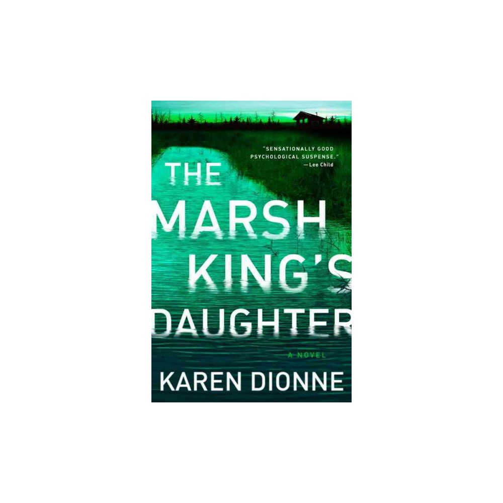 Marsh King's Daughter - by Karen Dionne (Hardcover)