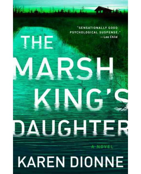 Marsh King's Daughter -  by Karen Dionne (Hardcover) - image 1 of 1