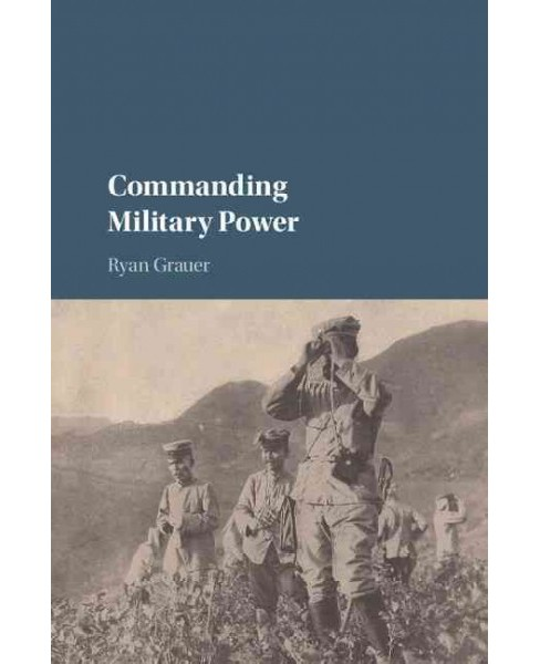 Commanding Military Power : Organizing for Victory and Defeat on the Battlefield (Hardcover) (Ryan - image 1 of 1