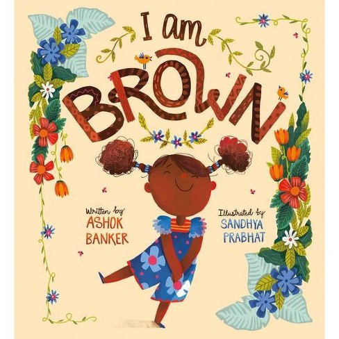 I Am Brown - by  Ashok Banker (Hardcover) - image 1 of 1
