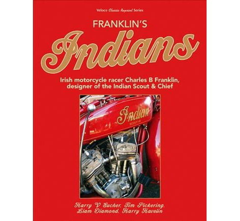 Franklin's Indians : Irish Motorcycle Racer Charles B Franklin, Designer of the Indian Scout & Chief - image 1 of 1