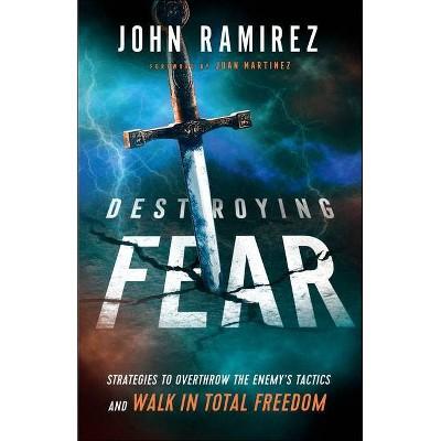 Destroying Fear - by  John Ramirez (Paperback)